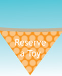Reserve a toy